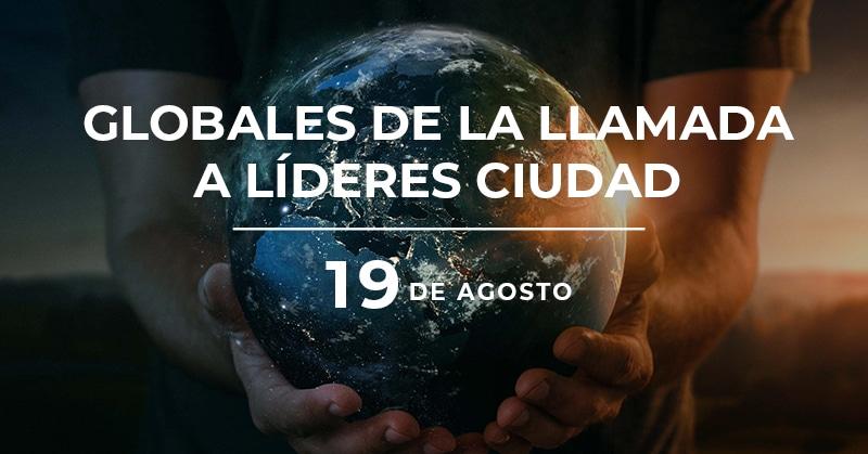 GLOBALES DE LA LLAMADA A LÍDERES CIUDAD 19 DE AGOSTO
